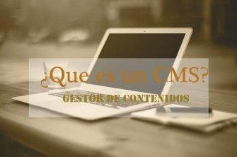 Que es un CMS o gestor de contenidos para mi sitio web