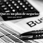 Qué es un plan de negocios y para qué sirve