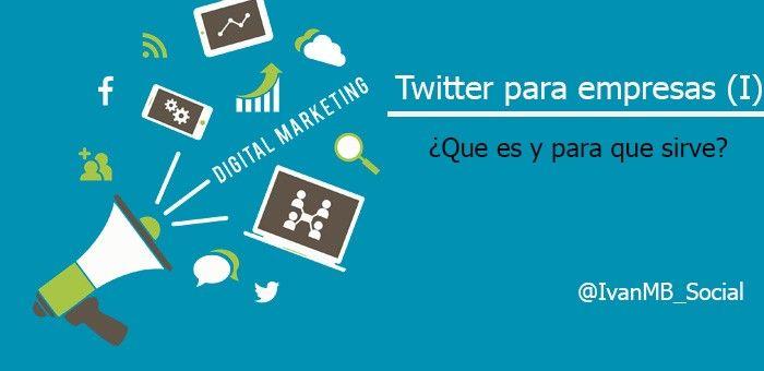 Twitter para empresas (I): ¿Que es twitter y para qué sirve?