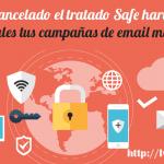Cancelado el tratado Safe harbor ¿Son legales tus campañas de email marketing?