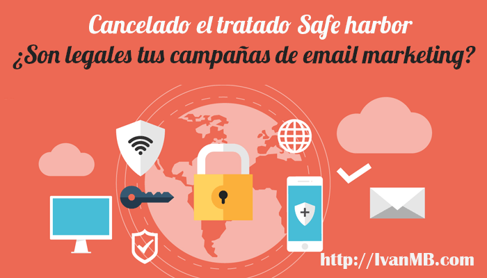Cancelado el tratado Safe harbor ¿Son legales tus campañas de email marketing?
