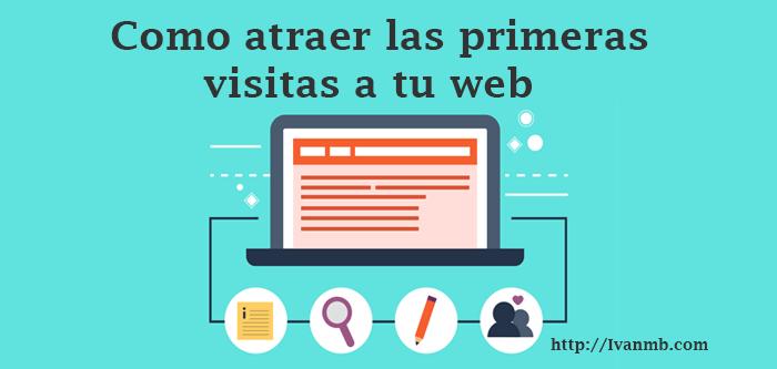 Como atraer las primeras visitas a tu web